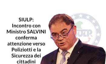 SIULP: incontro con Ministro SALVINI conferma attenzione verso Poliziotti e la Sicurezza dei cittadini (comunicato stampa)