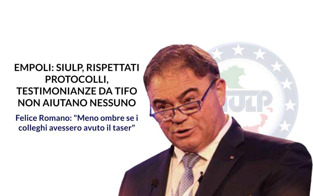 Empoli: SIULP, rispettati protocolli, testimonianze da tifo non aiutano nessuno – Dichiarazioni del Segretario Generale Felice Romano