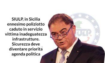 SIULP, in Sicilia ennesimo poliziotto caduto in servizio vittima inadeguatezza infrastrutture. Sicurezza deve diventare priorità agenda politica