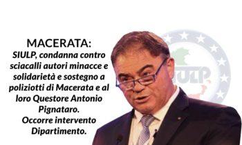 MACERATA: SIULP, condanna contro sciacalli autori minacce e solidarietà e sostegno a poliziotti di Macerata e al loro Questore Antonio Pignataro.