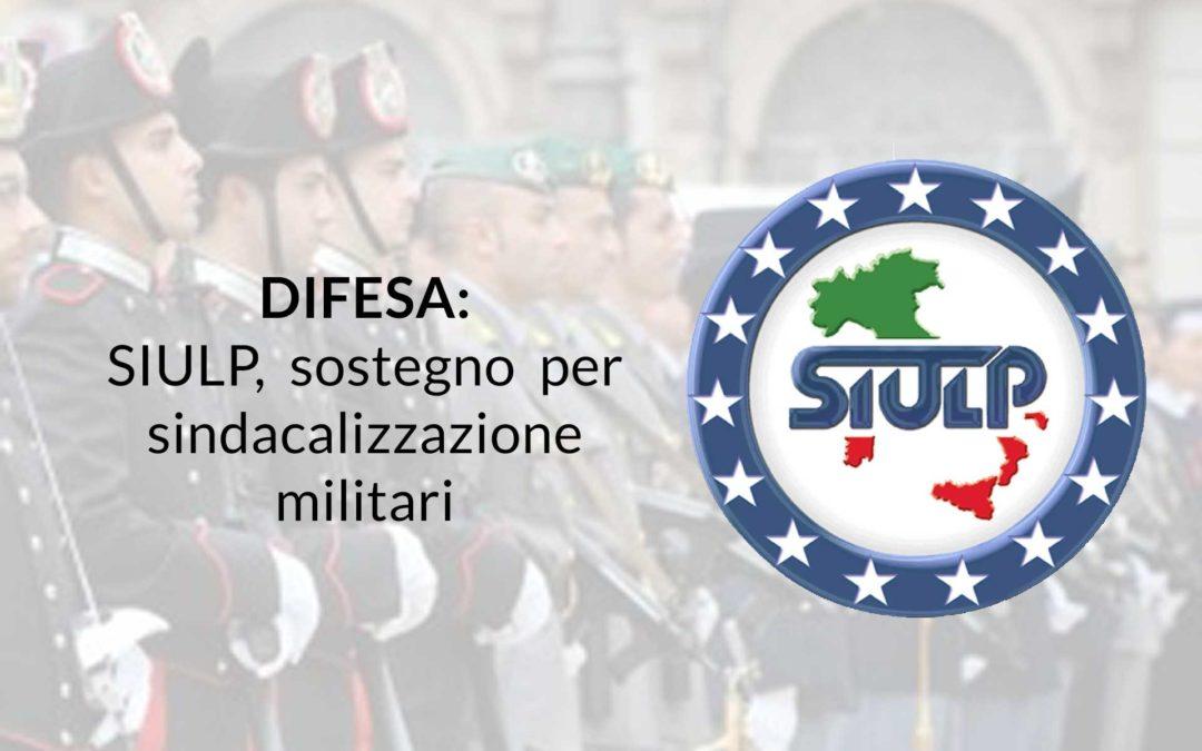 DIFESA: SIULP, sostegno per sindacalizzazione militari.