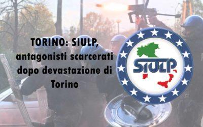 TORINO: SIULP, antagonisti scarcerati dopo devastazione di Torino è la conferma che occorre urgentemente intervenire con norme ad hoc per garantire la certezza della pena.