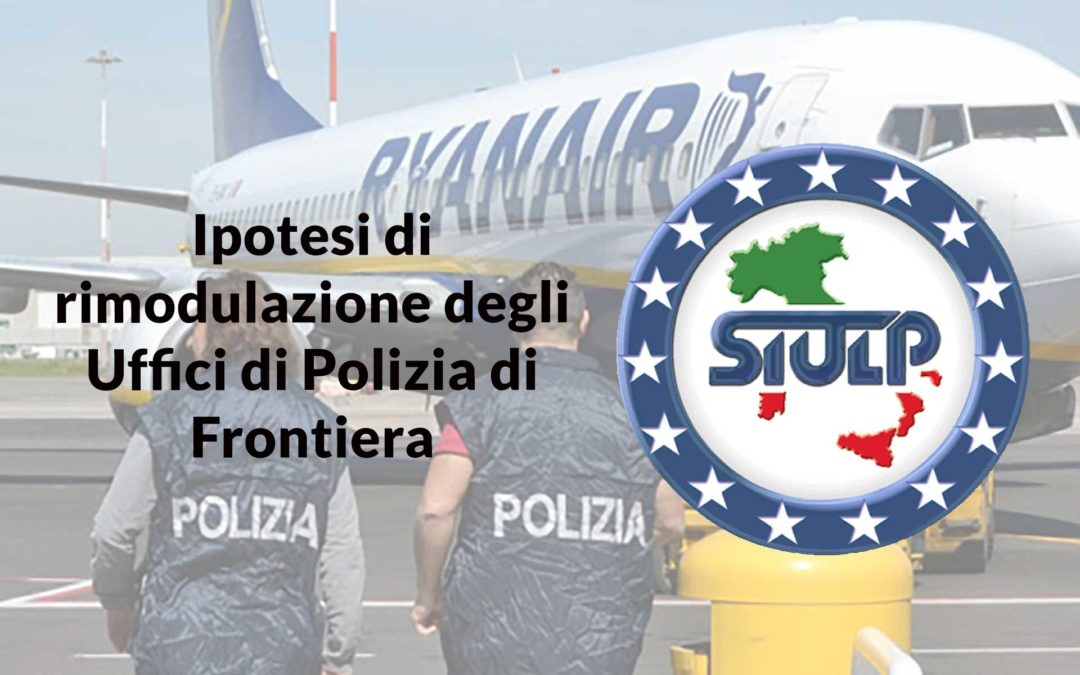Ipotesi di rimodulazione degli Uffici di Polizia di Frontiera