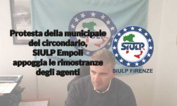 Protesta della municipale del circondario, SIULP Empoli appoggia le rimostranze degli agenti