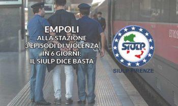 """Empoli: alla stazione 3 episodi di violenza in 6 giorni. Il SIULP dice """"basta""""."""