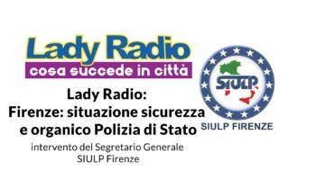 Firenze: Sicurezza e organico Polizia di Stato. Intervento del Segretario Generale SIULP Firenze a Lady Radio